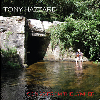 Tony Hazzard, Songs from the Lynher, www.tonyhazzard.com CD, 2011