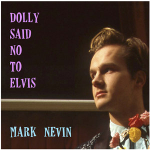 Dolly Said No To Elvis, Mark Nevin